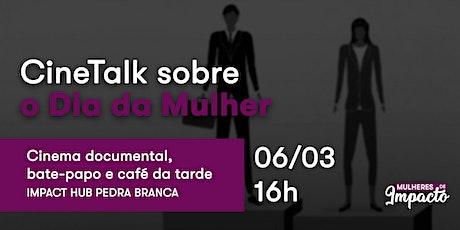 CineTalk sobre o Dia da Mulher #MulheresDeImpacto ingressos