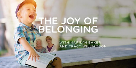 THE JOY OF BELONGING - with Marilyn Baker and Tracy Williamson tickets