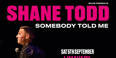 Shane Todd, Somebody Told me tickets