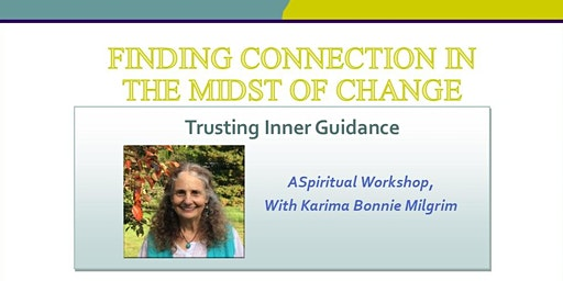 FINDING CONNECTION IN THE MIDST OF CHANGE, Trusting Inner Guidance A Spiritual Workshop,