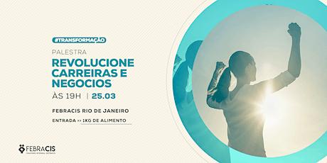 [RIO DE JANEIRO/RJ] PALESTRA - REVOLUCIONE CARREIRAS E NEGÓCIOS ingressos