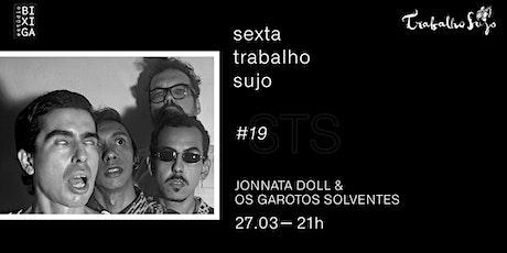 27/03 - STS #019 | JONNATA DOLL & OS GAROTOS SOLVENTES NO ESTÚDIO BIXIGA ingressos