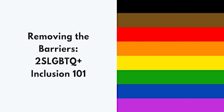 Removing the Barriers: 2SLGBTQ+ Inclusion 101 & 102 tickets