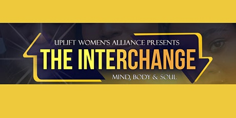 Uplift Women's Alliance Presents: The Interchange: Mind, Body & Soul Event tickets
