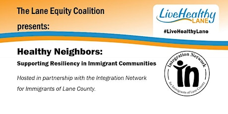 The Lane Equity Coalition presents, Healthy Neighbors: Supporting Resiliency in Immigrant Communities  tickets