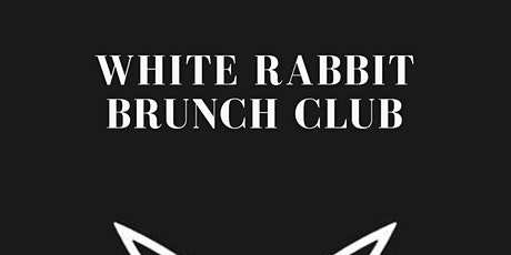 White Rabbit Brunch Club - Down The Rabbit Hole... tickets