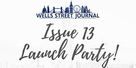 Wells Street Journal Issue 13 Launch Party - CANCELLED tickets