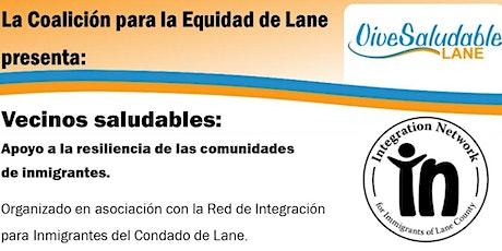 La Coalición para la Equidad de Lane (Lane Equity Coalition) presenta: Vecinos Saludables: Apoyo a la resiliencia de las comunidades inmigrantes  tickets