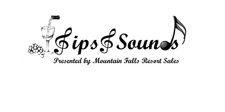 "Sips and Sounds ""Presented by Mountain Falls Resort Sales"" tickets"