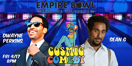 Cosmic Comedy at Empire Bowl in Redlands w/ Dwayne Perkins & Sean G tickets