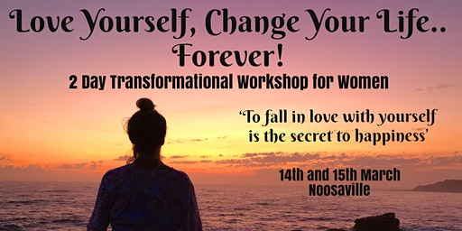 'LOVE YOURSELF, CHANGE YOUR LIFE!'  (2 Day Workshop)