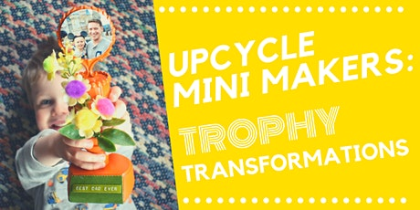 Upcycle Mini Makers: Trophy Transformations tickets