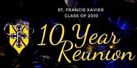 St. Francis Xavier Class of 2010 - 10 Year Reunion tickets