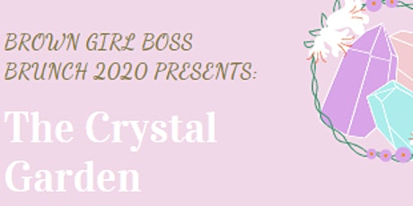 Brown Girl Boss Brunch 2020: The Crystal Garden  tickets