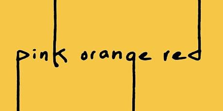 Pink Orange Red tickets