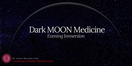 Dark MOON Medicine Feminine Healing-Evening Immersion tickets