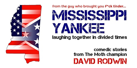 MISSISSIPPI YANKEE: hysterical stories from The Birthplace of The Blues tickets