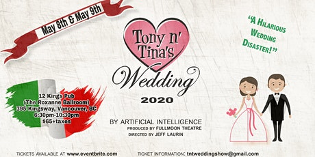TONY N' TINA'S WEDDING	   is CANCELLED	 MAY 8-9 2020	 VANCOUVER BC tickets
