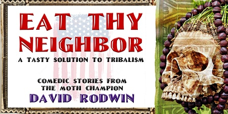 EAT THY NEIGHBOR: a tasty solution to tribalism tickets