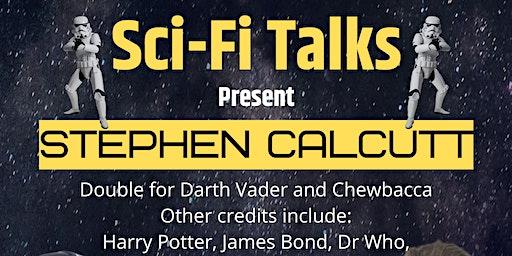 Sci-Fi Talks present Stephen Calcutt(Darth Vader/Chewbacca)