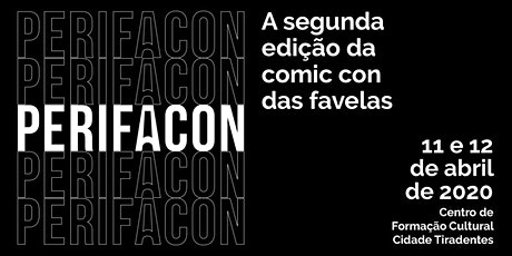 PERIFACON - A SEGUNDA EDIÇÃO DA COMIC CON DAS FAVELAS ingressos