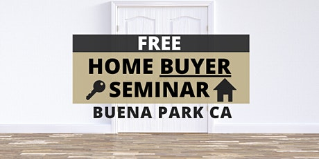Home Buyer Seminar BUENA PARK (Happens Monthly!) tickets