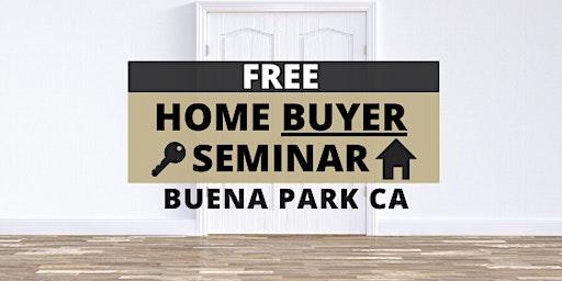 Home Buyer Seminar BUENA PARK (Happens Monthly!)