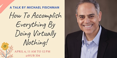 How to Accomplish Everything by Virtually Doing Nothing! tickets
