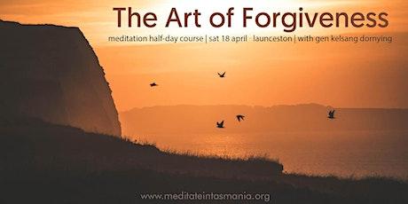 The Art of Forgiveness - A Meditation Half-Day Course (Launceston)| 18 Apr tickets