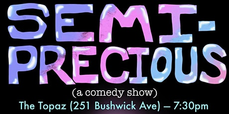 Semi-Precious: A Comedy Show tickets