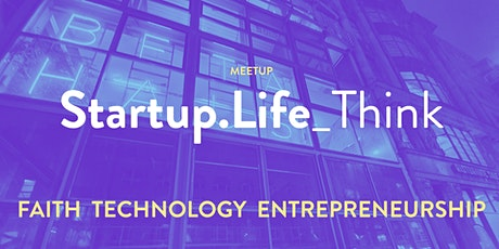 Startup.Life_Think #10 - FAITH, TECHNOLOGY, ENTREPRENEURSHIP from a Christian Perspective tickets