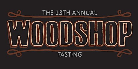 The 13 th Annual Woodshop Tasting tickets