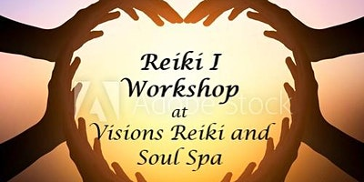 REIKI I WORKSHOP – THE FIRST STEP             at Visions Reiki and Soul Spa