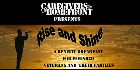 Rise and Shine Benefit Breakfast  For Wounded  Veterans and Their Families tickets