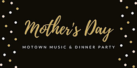 CANCELLED - Mother's Day Motown Music & Dinner Party - CANCELLED tickets