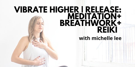 Vibrate Higher | Release: Meditation + Breathwork + Reiki tickets