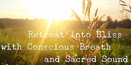 Retreat into Bliss with Conscious Breath and Sacred Sound tickets