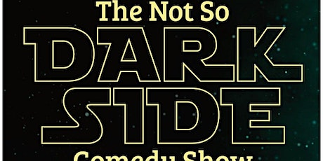 The Not So DARK SIDE Comedy Show tickets