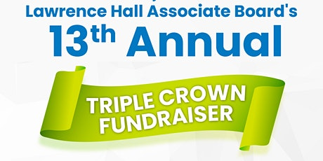 Lawrence Hall Associate Board's 13th Annual Triple Crown tickets