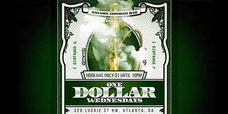 $1 Wednesdays Where THE HOOKAHS ARE ONLY $1! @Encoreatl tickets