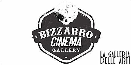 Bizzarro Cinema Gallery - 05/04/2020 biglietti