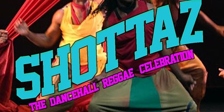 SHOTTAZ! - The DanceHall / Reggae Celebration tickets
