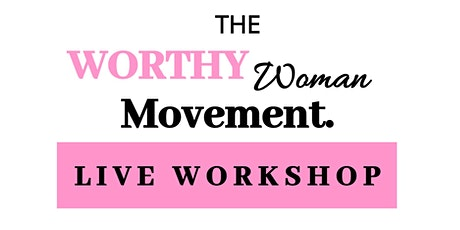 'The Worthy Woman Movement' LIVE Self-Esteem Workshop tickets