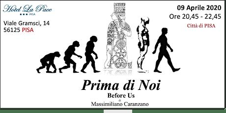 PISA PRIMA di NOI Before Us  - Le origini antidiluviane dell'umanità biglietti