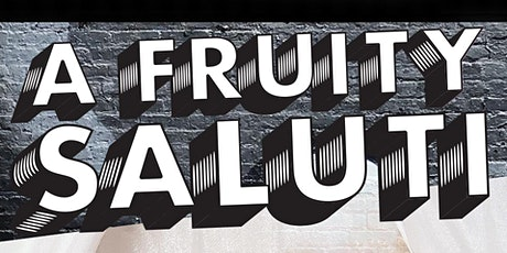 a Fruity Saluti tickets