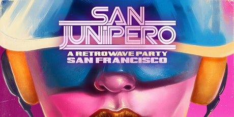 Canceled - SAN JUNIPERO - A RETROWAVE PARTY - FREE W/RSVP [FIRST 50 PPL] tickets