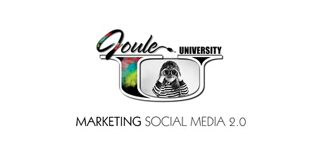 Joule U . Lunch + Learn . Marketing with SOCIAL MEDIA  Beyond the Basics — ONLINE whether permitting tickets