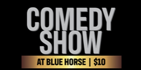 Blue Horse Comedy Show tickets