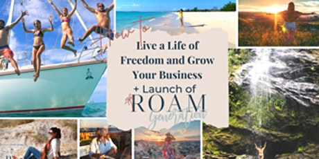 Live A Life of Freedom & Grow Your Business Plus Launch of Roam Generation tickets