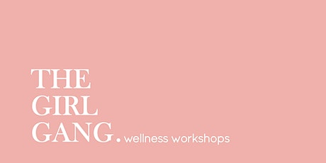 The Girl Gang Wellness -  Workshop for Tweens tickets
